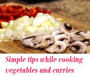 tips while cooking vegetables and curries