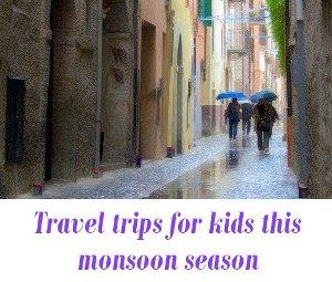 Travel trips for kids rainy season