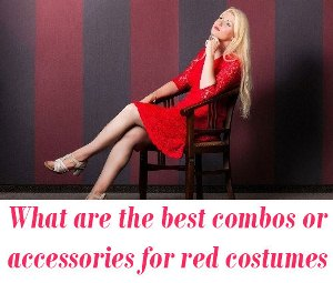 best combos or accessories for red colour costumes