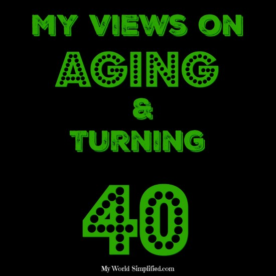 My Views on Aging, Turning 40