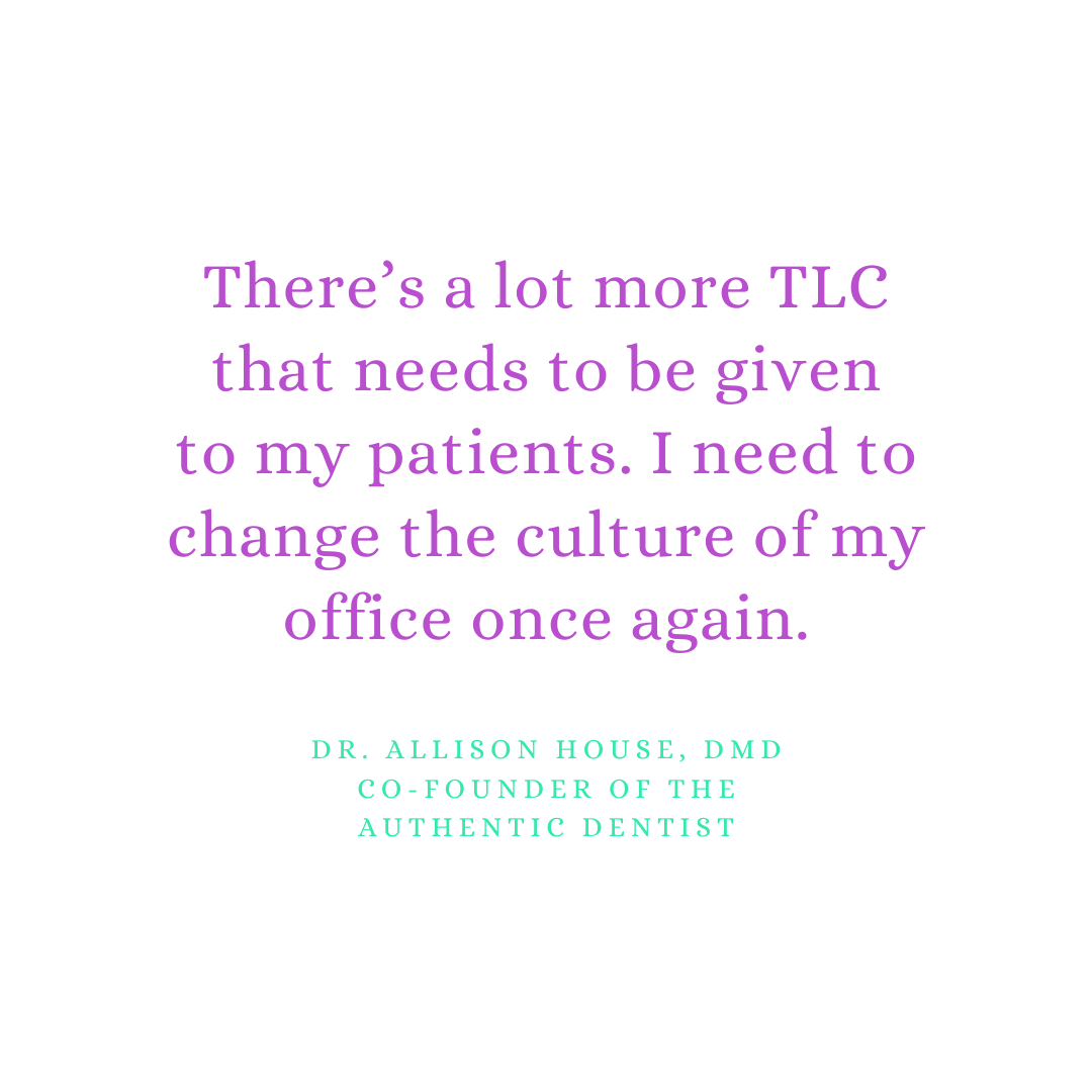 Inspirational Quote for Dentists by Dr. Allison House, DMD, with purple text and white background that says There's a lot more TLC that needs to be given to my patients. I need to change the culture of my office once again.