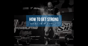 How To Get Strong:  What is Strong?