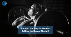 Strength Training For Women: Setting the Record Straight