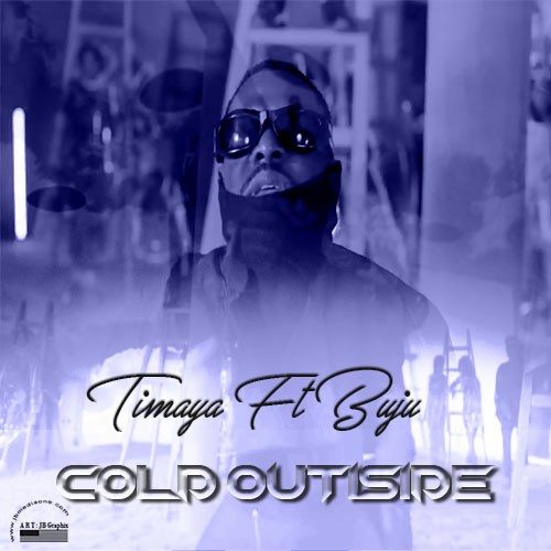 Download Mp3 | Cold Outside | By Timaya ft Buju | Free Nigerian Music