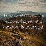 The secret of happiness is freedom