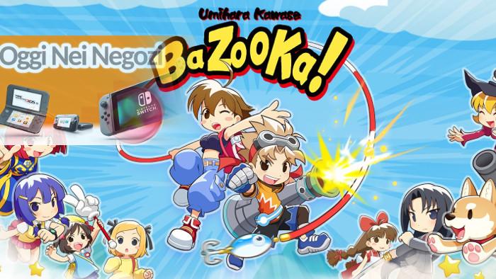 Oggi nei Negozi: Umihara Kawase BaZooKa!