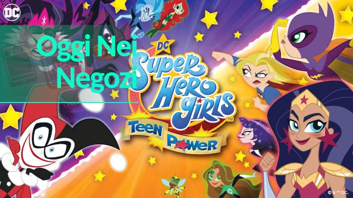 Oggi nei Negozi: DC Super Hero Girls Teen Power