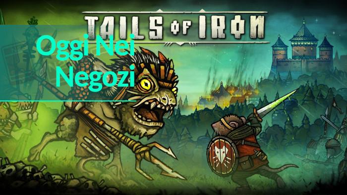 Oggi nei Negozi: Tails Of Iron