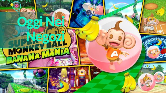 Oggi nei Negozi: Super Monkey Ball Banana Mania