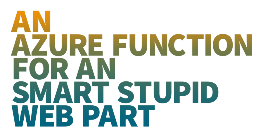 Text written on white background saying Azure Function for an Smart Stupid Web Part