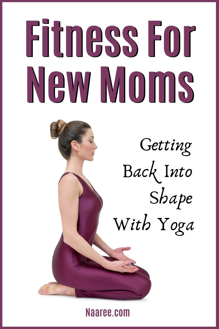 Fitness For New Moms - Getting Back Into Shape With Yoga