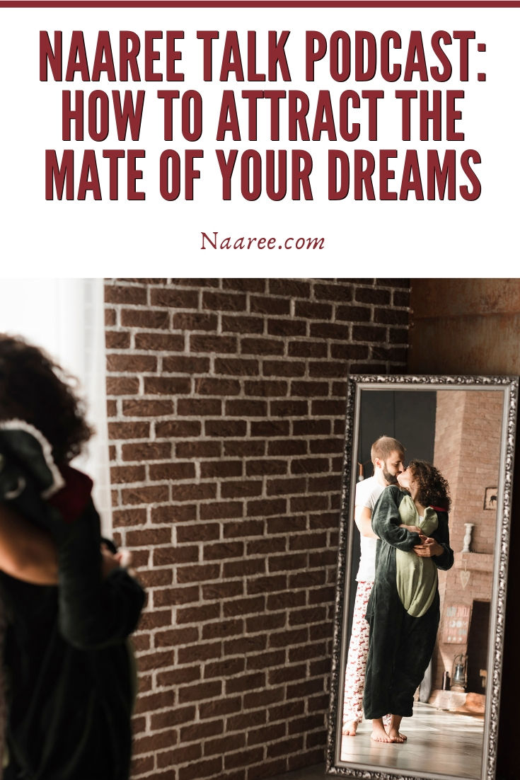 Naaree Talk 8: How To Attract The Mate Of Your Dreams