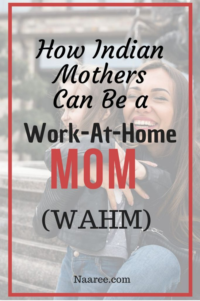 How Indian Mothers Can Be a Work-At-Home Mom (WAHM)