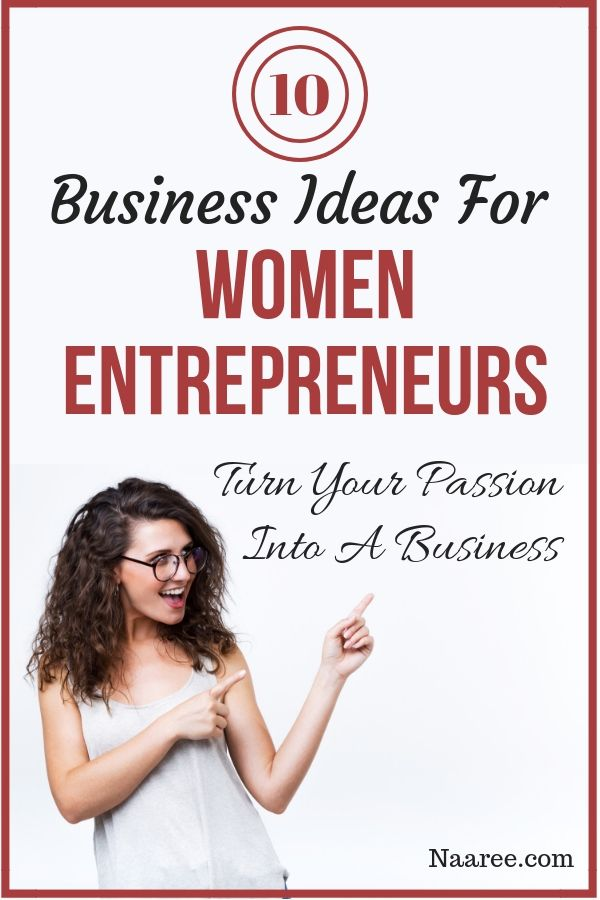 10 Business Ideas For Women Entrepreneurs - Turn Your Passion Into A Business