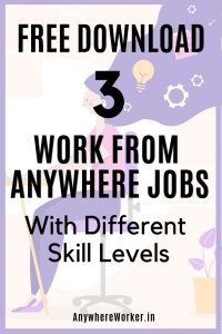 3 Work From Anywhere Jobs With Different Skill Levels