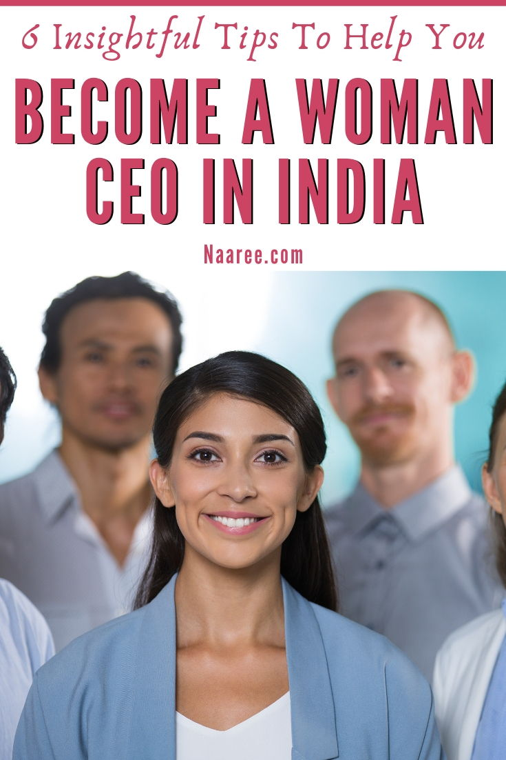 6 Insightful Tips To Help You Become A Woman CEO In India