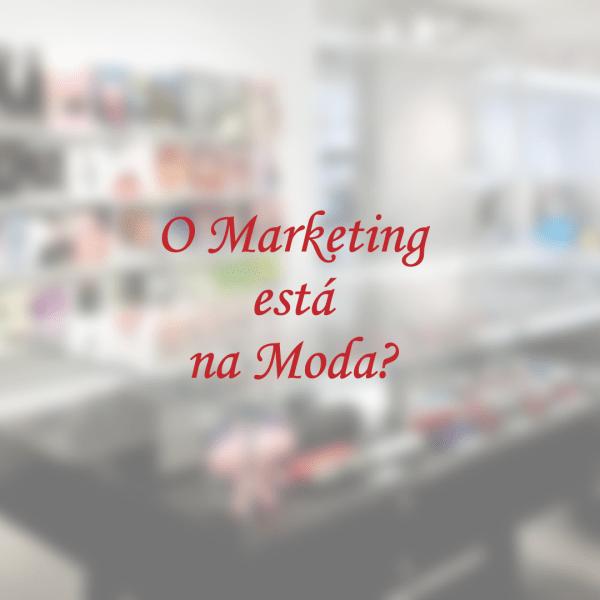 O marketing está na moda?