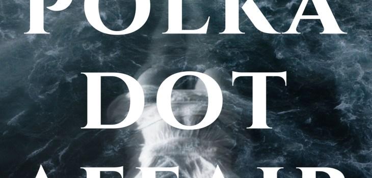 The Polka Dot Affair Cover, Oliver Dean Spencer, 2018