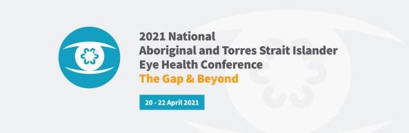 banner 2021 National ATSI Eye Health Conference The Gap & Beyond 20-22 April 2021