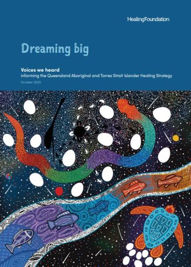 cover of Healing Foundation Dreaming big Voices we hear informaing the Qld A&TSI Healing Strategy October 2020