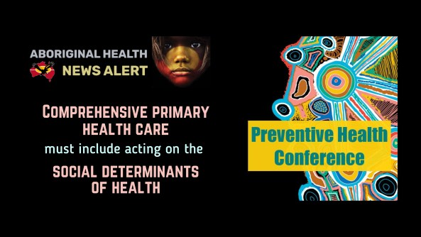 feature tile text 'Comprehensive primary health care must include acting on the  social determinants of health' & image of Aboriginal art multi colours with pop out yellow box aqua text 'Preventive Health Conference'