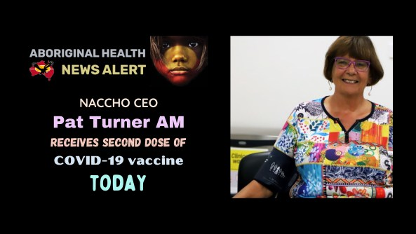 feature tile text 'ACCHO CEO Pat Turner AM receives seond dose of COVID-19 vaccine TODAY' phot of Pat Turner at Winnunga