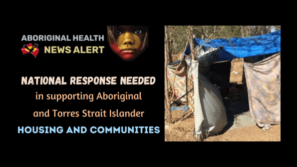 feature tile text 'national response needed in supporting Aboriginal & Torres Strait Islander housing & communities' & image of makeshift tent with blue tarp in Minyerri NT in dry scrub
