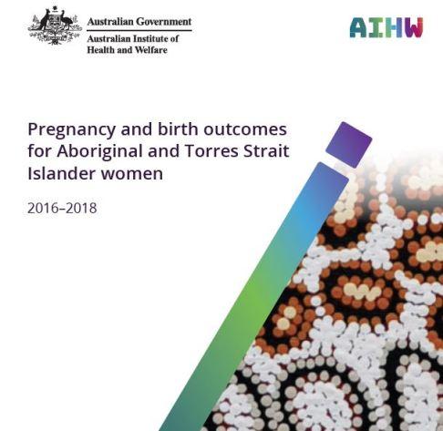 cover of AIHW pregnancy & birth outcomes for ATSI women 2016–2018 report