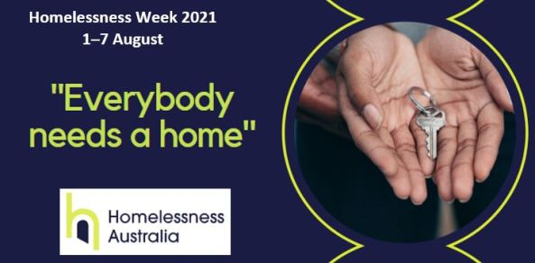 """tile text 'homelessness week 2021 1–7 """"Everybody needs a home"""" - Homelessness Australia"""" Homelessness Australia logo, palms of hands with key; navy background, lime green font"""