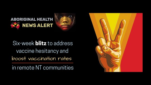 Feature tile - Tue 28.9.21 - Six-week blitz to boost vax rates in remote NT