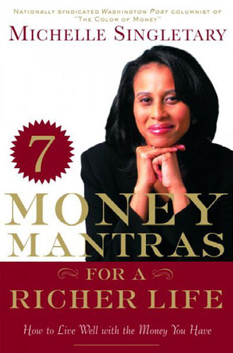 7 Money Mantras for a Richer Life: How to Live Well with the Money You Have by Michelle Singletary