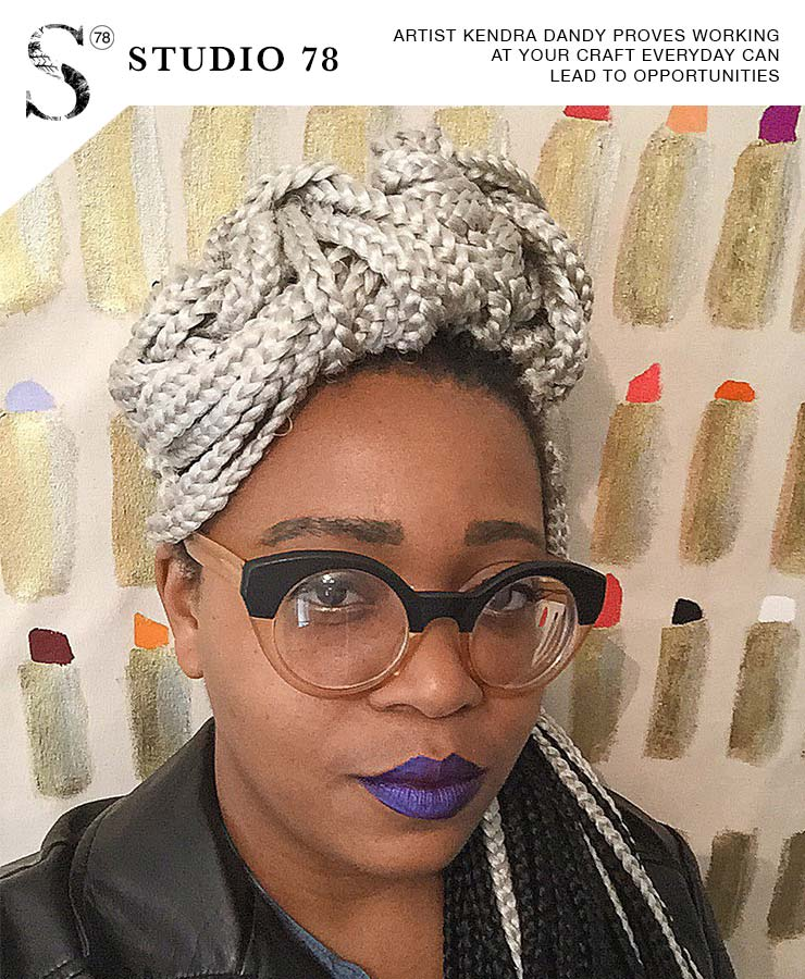 Artist Kendra Dandy Proves Working at Your Craft Everyday Can Lead to Opportunities   Studio 78 Podcast with Nache Snow