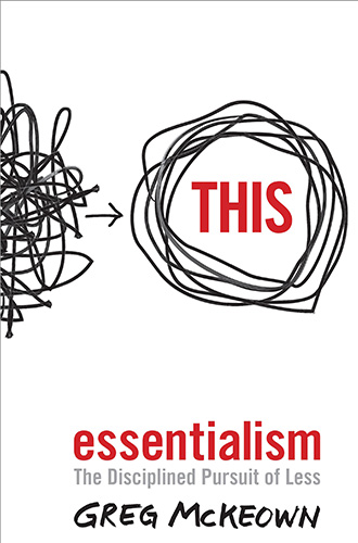 Essentialism: The Disciplined Pursuit of Less by Greg McKeown
