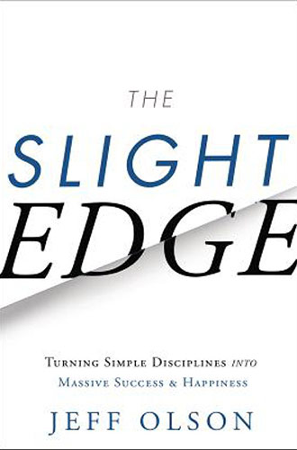 The Slight Edge: Turning Simple Disciplines into Massive Success and Happiness by Jeff Olson, John David Mann