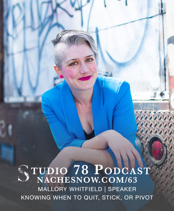 63. Knowing When to Quit, Stick, or Pivot | Studio 78 Podcast nachesnow.com/63