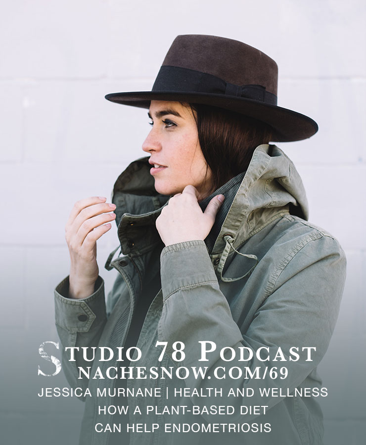 69. How a Plant-Based Diet Can Help Endometriosis  | Studio 78 Podcast nachesnow.com/69