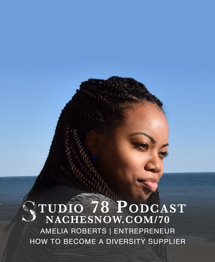 70. How Creative Entrepreneurs Can Become Diversity Suppliers for Large Companies  | Studio 78 Podcast nachesnow.com/70