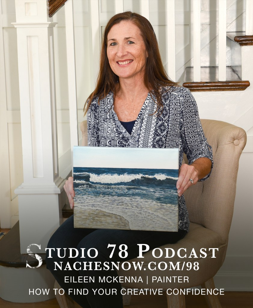 98. How to Find Your Creative Confidence  | Studio 78 Podcast nachesnow.com/98