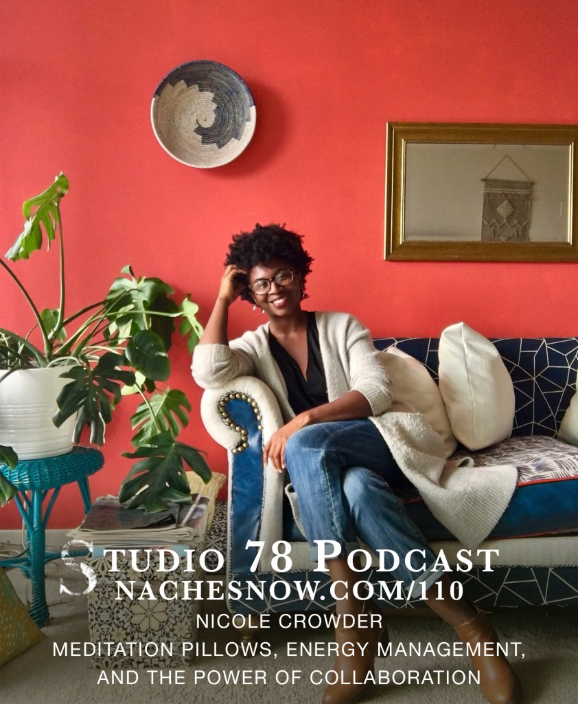 110. Meditation Pillows, Energy Management, and the Power of Collaboration | Studio 78 Podcast nachesnow.com/110