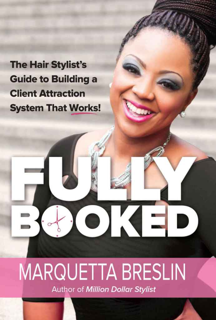Fully Booked: The Hair Stylist's Guide to Building a Client Attraction System That Works!
