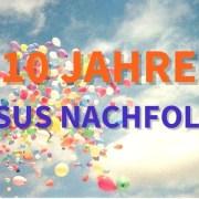 8 Gedanken zu 10 Jahren in der Nachfolge Jesu