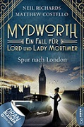 """Mydworth - Ein Fall für Lord und Lady Mortimer: Spur nach London"" von Neil Richards, Matthew Costello"