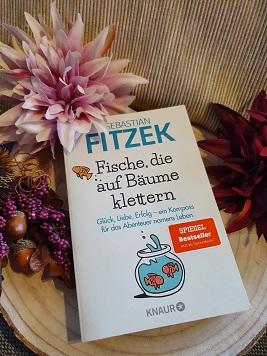 """""""Fische, die auf Bäume klettern: Glück, Liebe, Erfolg - ein Kompass für das Abenteuer namens Leben"""" von Sebastian Fitzek"""