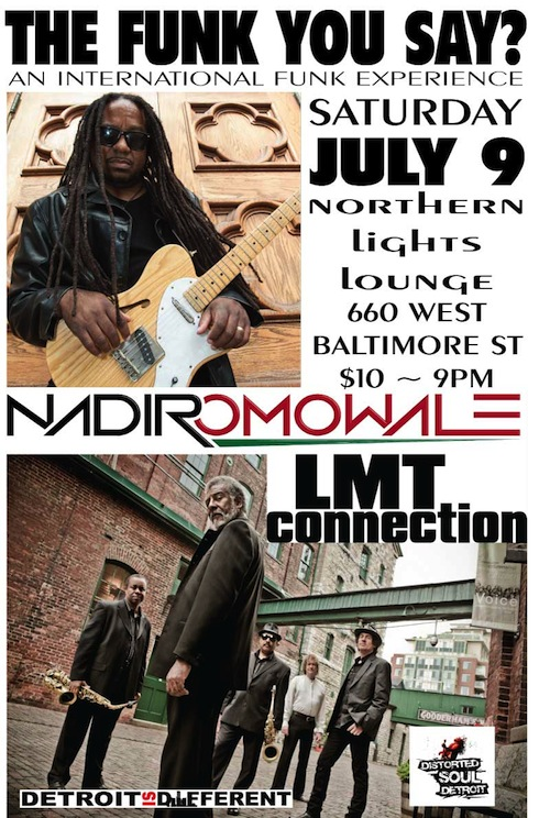 THE FUNK YOU SAY? An International Funk Experience, with Detroiter Nadir Omowale and Canada's LMT Connection, Saturday, July 9 at Northern Lights Lounge