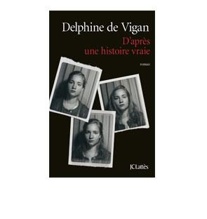 D'après une histoire vraie – Delphine De Vigan