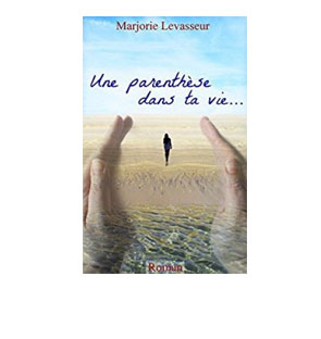Une parenthèse dans ta vie… – Marjorie Levasseur