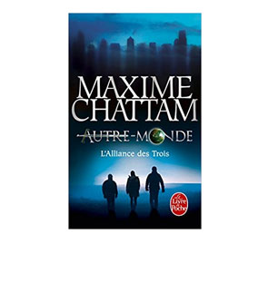 Autre-Monde, Tome 1: L'alliance des trois - Maxime Chattam
