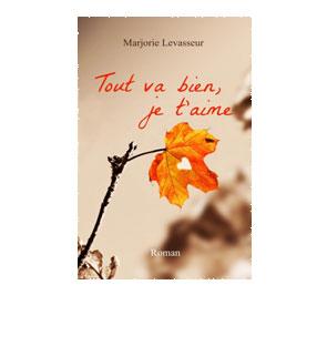 Tout va bien, je t'aime – Marjorie Levasseur