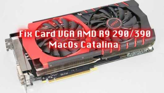 Fix Card VGA AMD R9 290/390 MacOs Catalina