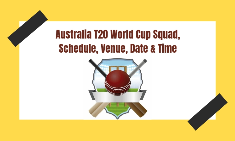 Australia T20 World Cup Squad   Schedule, Venue, Date & Time